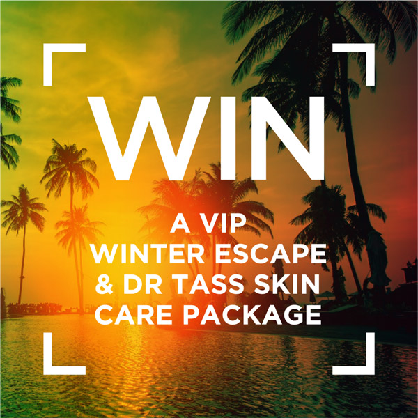 WIN A VIP WINTER ESCAPE & DR TASS SKIN CARE PACKAGE